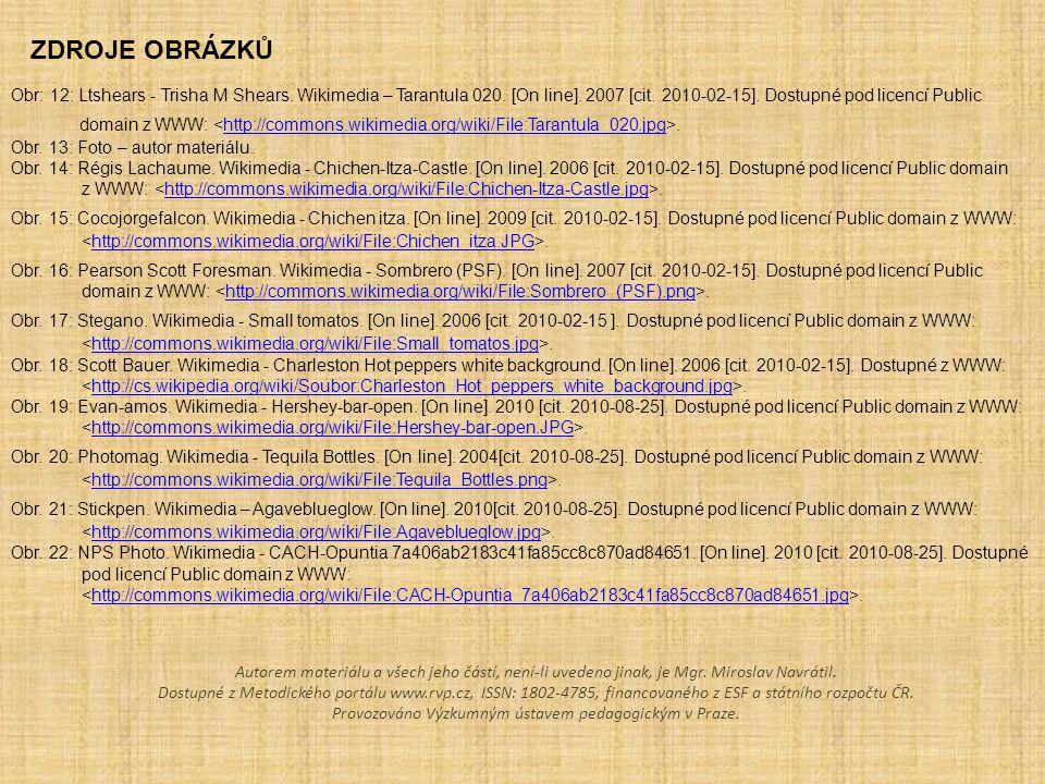 ZDROJE OBRÁZKŮ Obr: 12: Ltshears - Trisha M Shears. Wikimedia – Tarantula 020. [On line]. 2007 [cit. 2010-02-15]. Dostupné pod licencí Public.